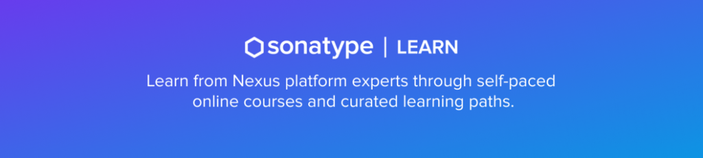 Sonatype Learn - Learn from Nexus platform experts through self-paced courses and curated learning paths.